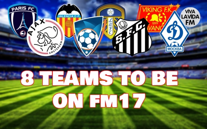 Eight Must Try Teams on Football Manager | Football Manager 2017