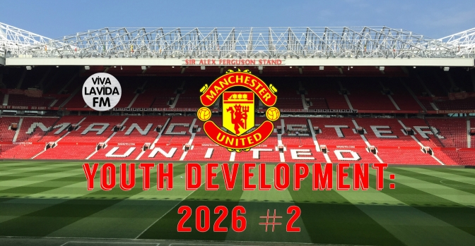 Youth Development: Man Utd | 2026 Update Part 2 | Football Manager 2017
