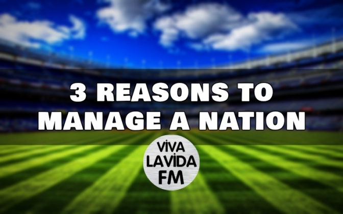 3 Reasons to Manage a Nation | Football Manager