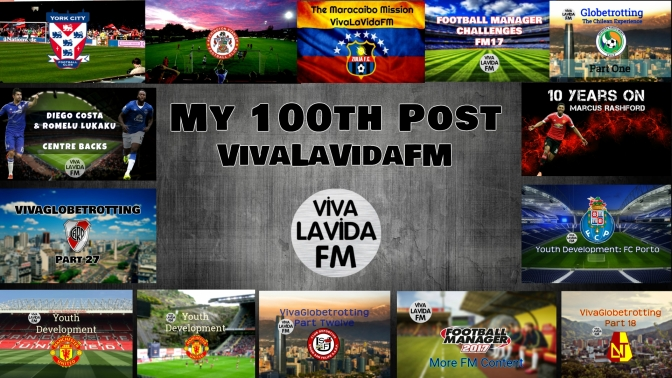 My 100th Post | VivaLaVidaFM | A Football Manager Blog