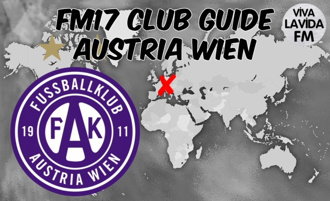Austria Wien FM17 Club Guide | Be Someone New