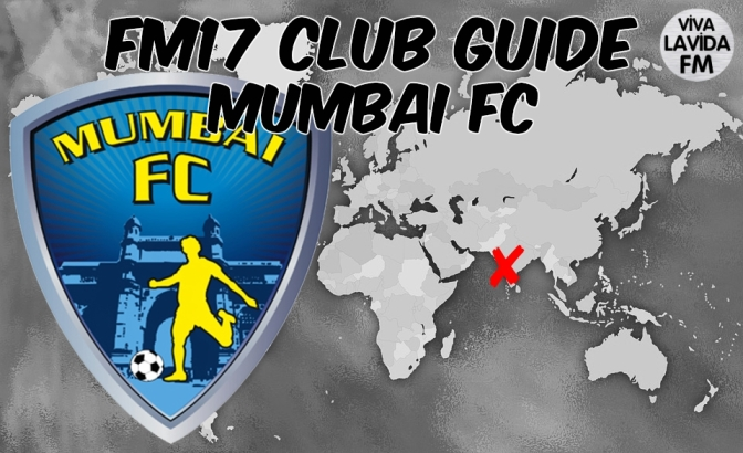 Mumbai FC FM17 Club Guide | Be Someone New