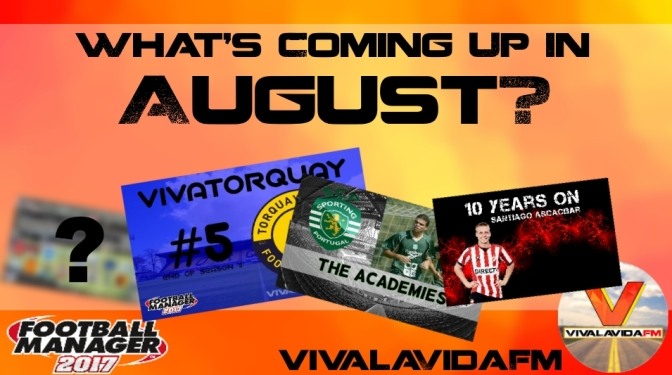 What's Coming Up In August? | VivaLaVidaFM | Football Manager 2017