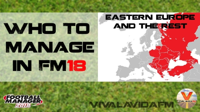 Who to Manage in FM18 | Eastern Europe | Football Manager 2018