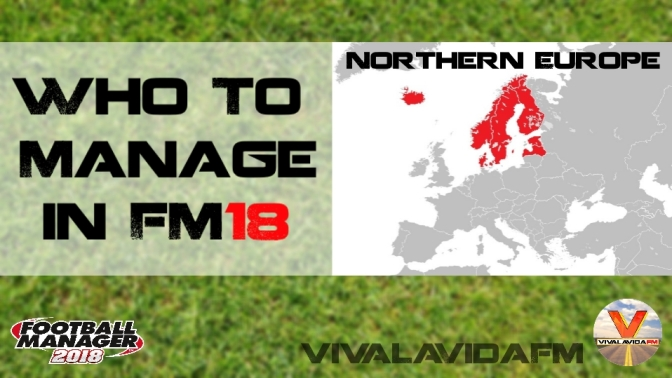 Who to Manage in FM18 | Northern Europe | Football Manager 2018
