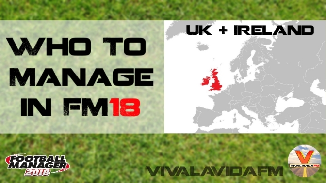 Who to Manage in FM18 | UK + Ireland | Football Manager 2018