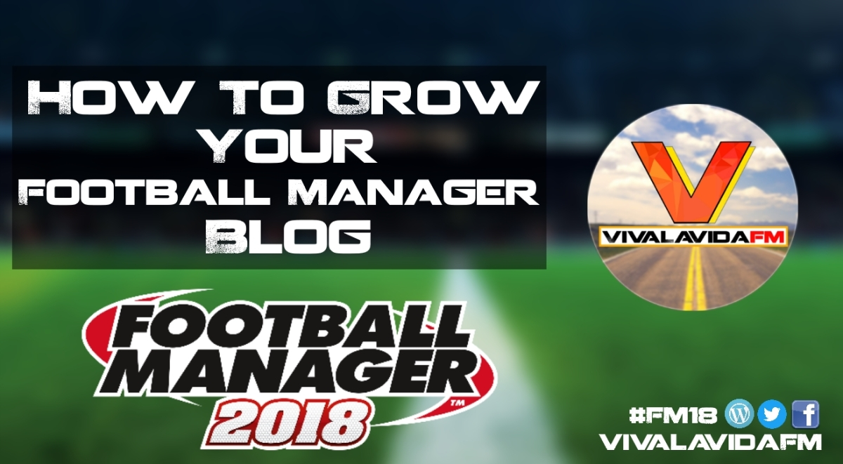 How to Grow Your Football Manager Blog | #WeAreTheCommunity