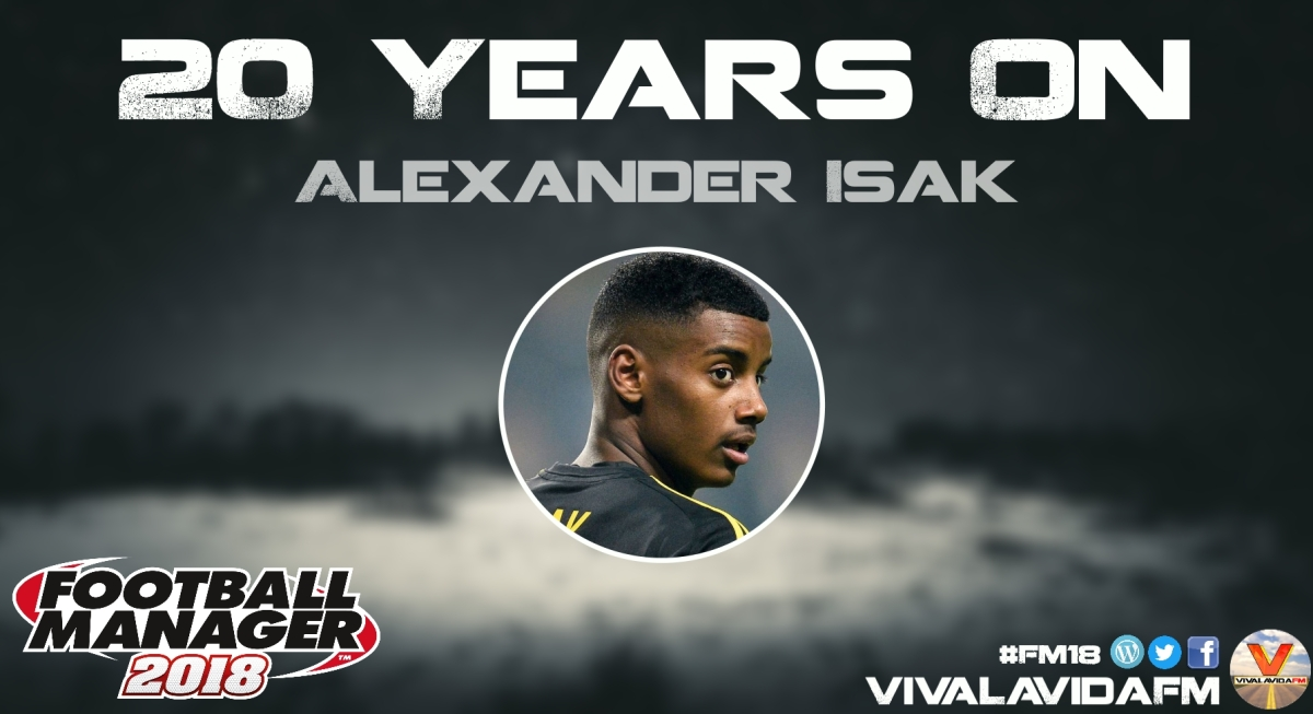 Alexander Isak | 20 Years On | FM18 Wonderkids in Football Manager